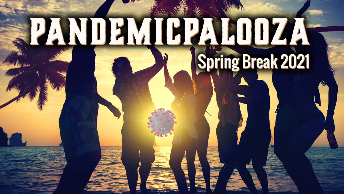 Spring Break 2021 : Pandemicpalooza